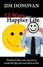 52 Ways to a Happier Life ebook by James Donovan