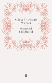Scenes of Childhood ebook by Sylvia Townsend Warner,Sylvia Townsend Warner