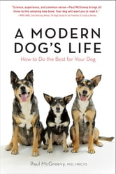 A Modern Dog's Life - How to Do the Best for Your Dog ebook by Paul McGreevy PhD, MRCVS