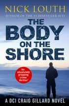 The Body on the Shore - An absolutely gripping crime thriller ekitaplar by Nick Louth
