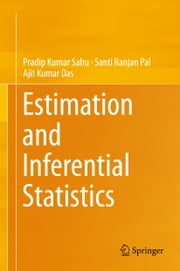 Estimation and Inferential Statistics ebook by Pradip Kumar Sahu,Santi Ranjan Pal,Ajit Kumar Das