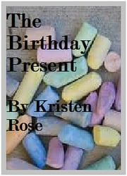 The Birthday Present ebook by Kristen Rose