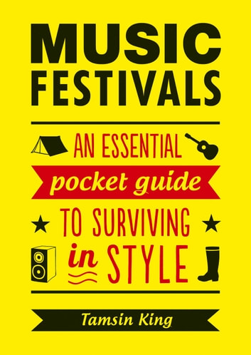 Music Festivals: An Essential Pocket Guide to Surviving in Style ebook by Tamsin King