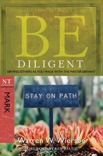 Be Diligent (Mark) - Serving Others as You Walk with the Master ebook by Warren W. Wiersbe