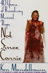 Not Since Carrie - Forty Years of Broadway Musical Flops ebook by Ken Mandelbaum