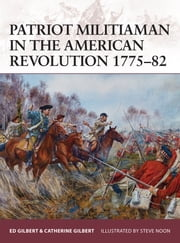 Patriot Militiaman in the American Revolution 1775?82 ebook by Ed Gilbert,Catherine Gilbert,Mr Steve Noon