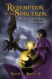 Redemption of the Sorcerer, The Crystalon Saga, Book One ebook by Ralph L Angelo Jr
