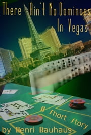 There Ain't No Dominoes In Vegas ebook by Henri Bauhaus