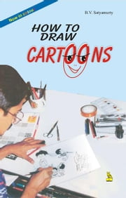 How to Draw Cartoons ebook by B. V.  Satyamurty