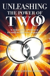 Unleashing the Power of Two - A Strategic Approach to Strengthening Marriage ebook by Wesley and Edrienne Brandon