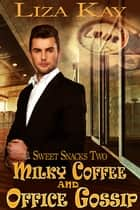 Milky Coffee and Office Gossip ebook by Liza Kay
