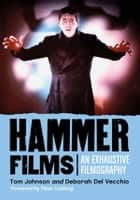 Hammer Films - An Exhaustive Filmography ebook by Tom Johnson, Deborah Del Vecchio