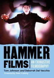 Hammer Films - An Exhaustive Filmography ebook by Tom Johnson,Deborah Del Vecchio