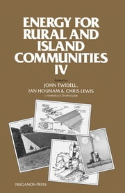 Energy for Rural and Island Communities - Proceedings of the Fourth International Conference Held at Inverness, Scotland, 16–19 September 1985 ebook by John Twidell,Ian Hounam,Chris Lewis