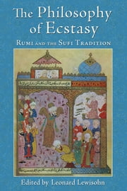 The Philosophy of Ecstasy - Rumi and the Sufi Tradition ebook by Leonard Lewisohn