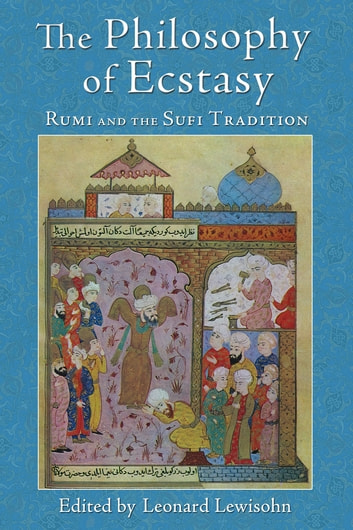 The Philosophy of Ecstasy - Rumi and the Sufi Tradition ebook by