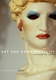 Art and Homosexuality: A History of Ideas ebook by Christopher Reed