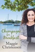 Champagne for Breakfast ebook by Maggie Christensen