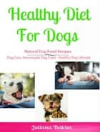 Healthy Diet for Dog: Natural Dog Food Recipes ebook by Candal Wellington