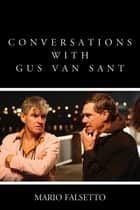 Conversations with Gus Van Sant ebook by Mario Falsetto