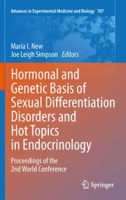 Hormonal and Genetic Basis of Sexual Differentiation Disorders and Hot Topics in Endocrinology: Proceedings of the 2nd World Conference ebook by Maria I. New,Joe Leigh Simpson