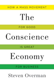 The Conscience Economy - How a Mass Movement for Good is Great for Business ebook by Steven Overman