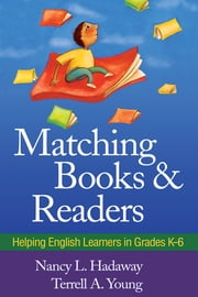 Matching Books and Readers - Helping English Learners in Grades K-6 ebook by Nancy L. Hadaway, PhD,Terrell A. Young, EdD