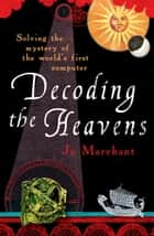 Decoding the Heavens - Solving the Mystery of the World's First Computer ebook by