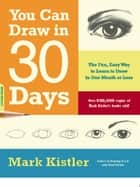 You Can Draw in 30 Days ebook by Mark Kistler