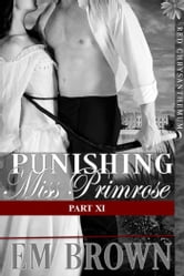 Punishing Miss Primrose, Part XI (An Erotic Historical in the Red Chrysanthemum Series) ebook by Em Brown