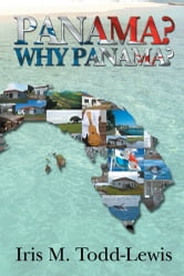 Panama? Why Panama? ebook by Iris M. Todd-Lewis