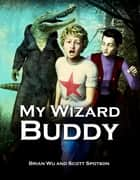 My Wizard Buddy ebook by Brian Wu, Scott Spotson