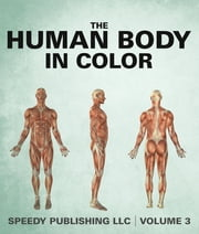 The Human Body In Color Volume 3 ebook by Speedy Publishing