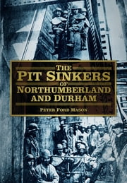 The Pit Sinkers of Northumberland and Durham ebook by Peter Ford Mason