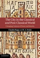 The City in the Classical and Post-Classical World ebook by Claudia Rapp,H. A. Drake