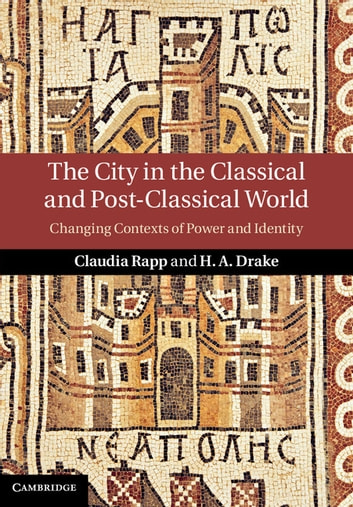 The City in the Classical and Post-Classical World - Changing Contexts of Power and Identity ebook by