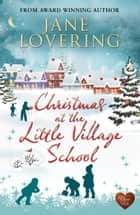 Christmas at the Little Village School ebook by Jane Lovering