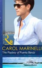 The Playboy of Puerto Banús (Mills & Boon Modern) ekitaplar by Carol Marinelli