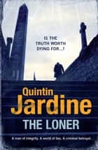 The Loner - A man of integrity. A world of lies. A criminal betrayal. ebook by Quintin Jardine