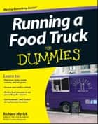 Running a Food Truck For Dummies ebook by Myrick