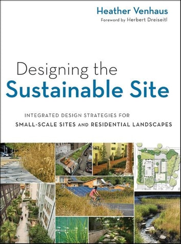 Designing the sustainable site ebook by heather l venhaus designing the sustainable site integrated design strategies for small scale sites and residential landscapes ebook fandeluxe Images