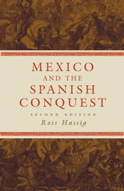 Mexico and the Spanish Conquest ebook by Ross Hassig