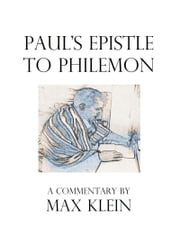 Paul's Epistle to Philemon, A Commentary by Max Klein ebook by Max Klein