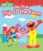 My First Trip to the Farm (Sesame Street Series) ebook by Laura Gates Galvin, Sesame Workshop