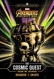 MARVEL's Avengers: Infinity War: The Cosmic Quest Vol. 1 - Beginning ebook by Brandon T. Snider
