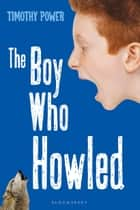 The Boy Who Howled ebook by Timothy Power