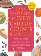 Dana Carpender's Every Calorie Counts Cookbook: 500 Great-Tasting, Sugar-Free, Low-Calorie Recipes that the Whole Family Will Love - 500 Great-Tasting, Sugar-Free, Low-Calorie Recipes that the Whole Family Will Love ebook by Dana Carpender