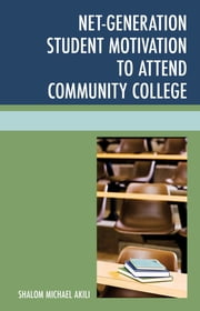 Net-Generation Student Motivation to Attend Community College ebook by Shalom Michael Akili