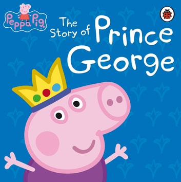 Peppa Pig: The Story of Prince George ebook by Penguin Books Ltd