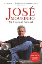 José Mourinho: Up Close and Personal ebook by Robert Beasley